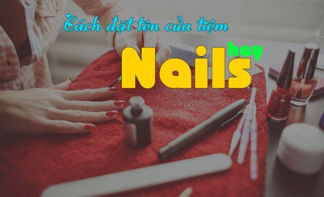 Cách đặt tên tiệm nail hay ý nghĩa ấn tượng