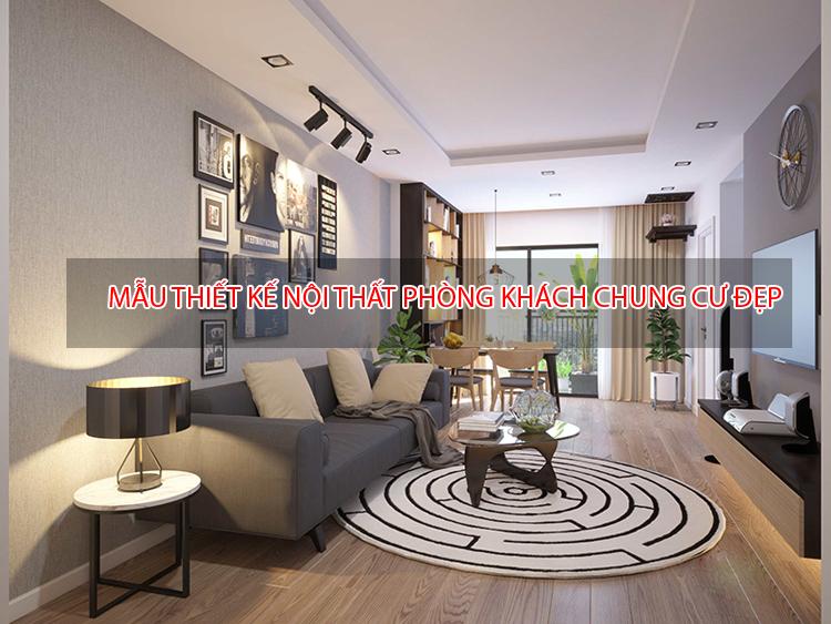 Các mẫu thi công nội thất phòng khách chung cư đầu tư giá trị